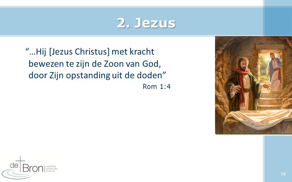 2. Jezus …Hij [Jezus Christus] met kracht bewezen te zijn de Zoon van God, door Zijn opstanding uit de doden